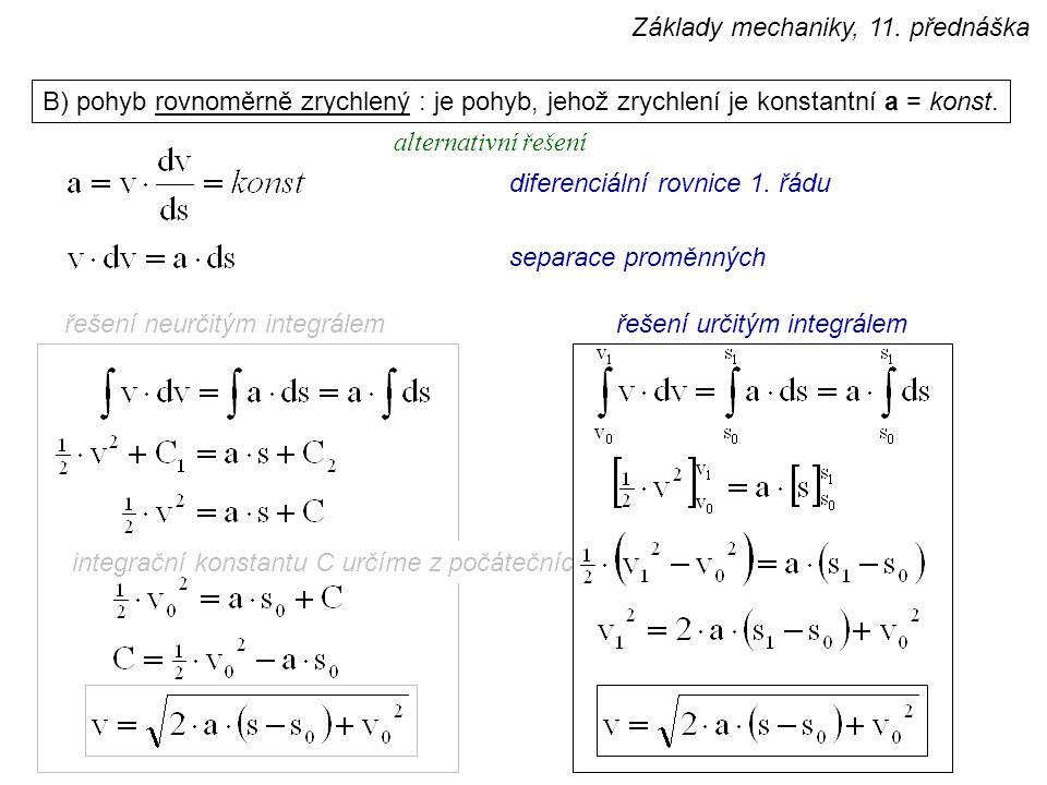 B) pohyb rovnoměrně zrychlený : je pohyb, jehož zrychlení je konstantní a = konst. separace proměnných řešení neurčitým integrálemřešení určitým integ