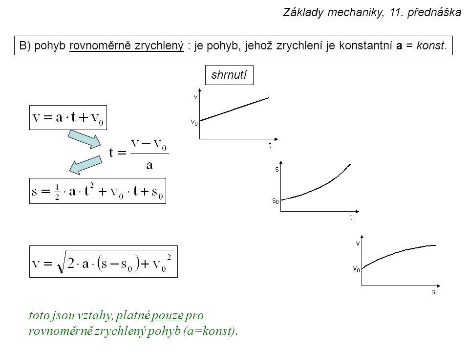 B) pohyb rovnoměrně zrychlený : je pohyb, jehož zrychlení je konstantní a = konst. shrnutí toto jsou vztahy, platné pouze pro rovnoměrně zrychlený poh