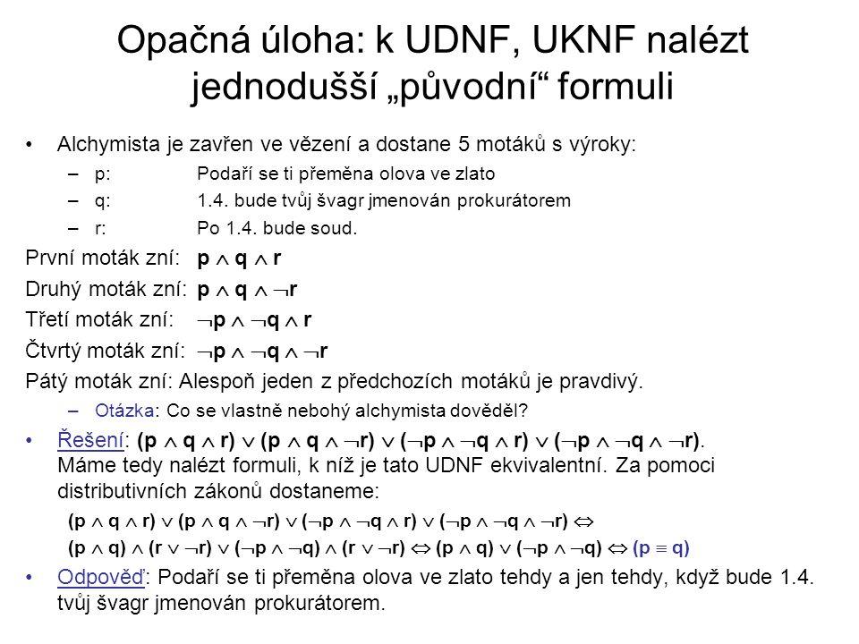"""Opačná úloha: k UDNF, UKNF nalézt jednodušší """"původní"""" formuli Alchymista je zavřen ve vězení a dostane 5 motáků s výroky: –p:Podaří se ti přeměna olo"""