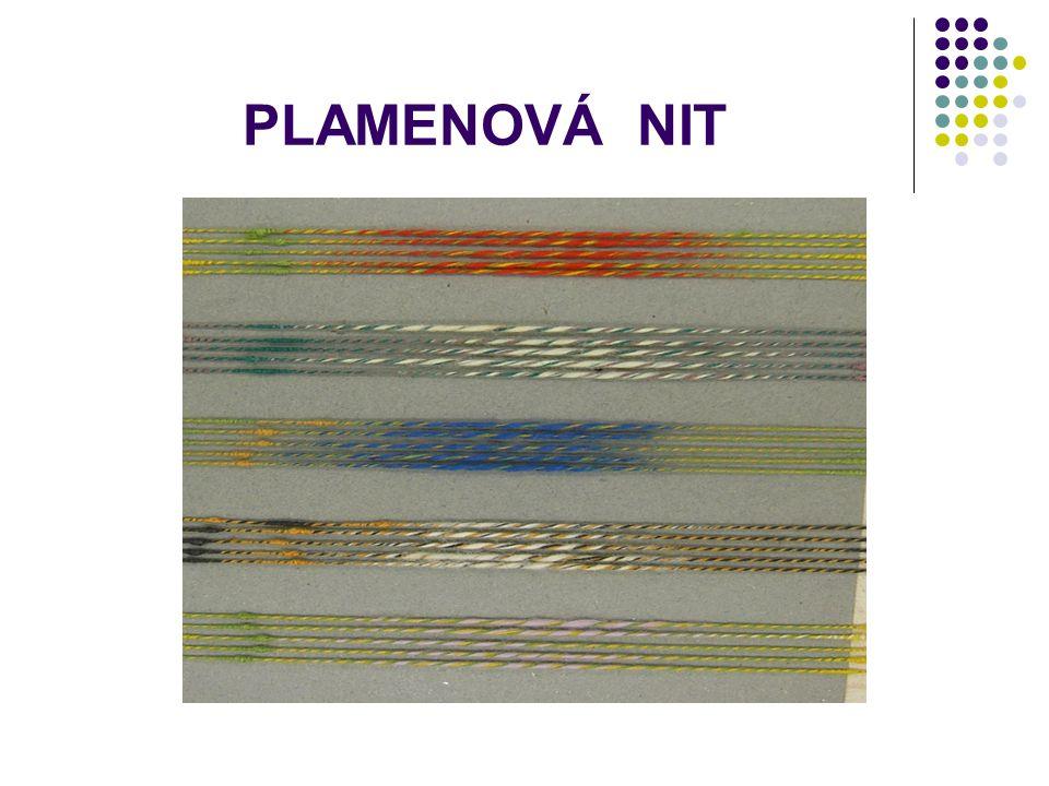 PLAMENOVÁ NIT na povrchu nití je ve stejných vzdálenostech vytvořen kratší nebo delší silnější úsek, příp. i barevně odlišný. Vyrábí se přidáním útržk