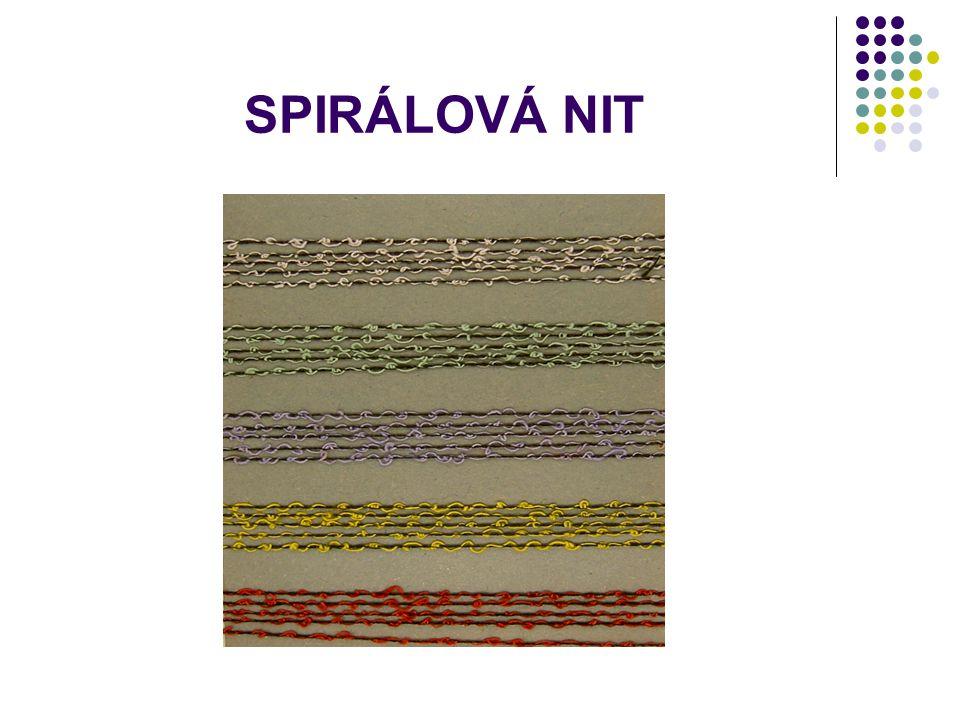 SPIRÁLOVÁ NIT nit spirálově zřaseného povrchu. Efektu se dosáhne většinou skaním základní niti a nitě efektní. Základní nit je jemnější, efektní je hr