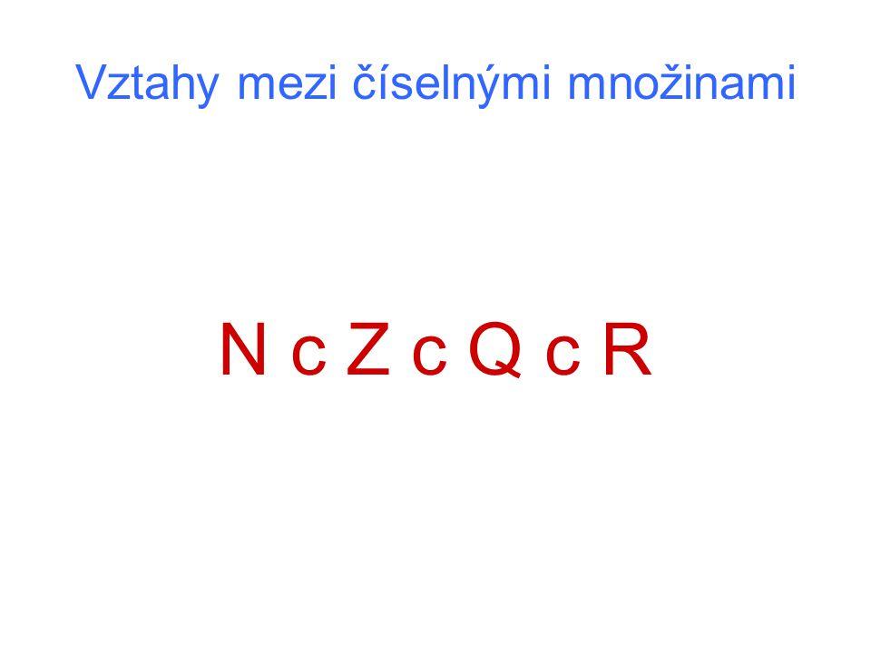 Vztahy mezi číselnými množinami N c Z c Q c R