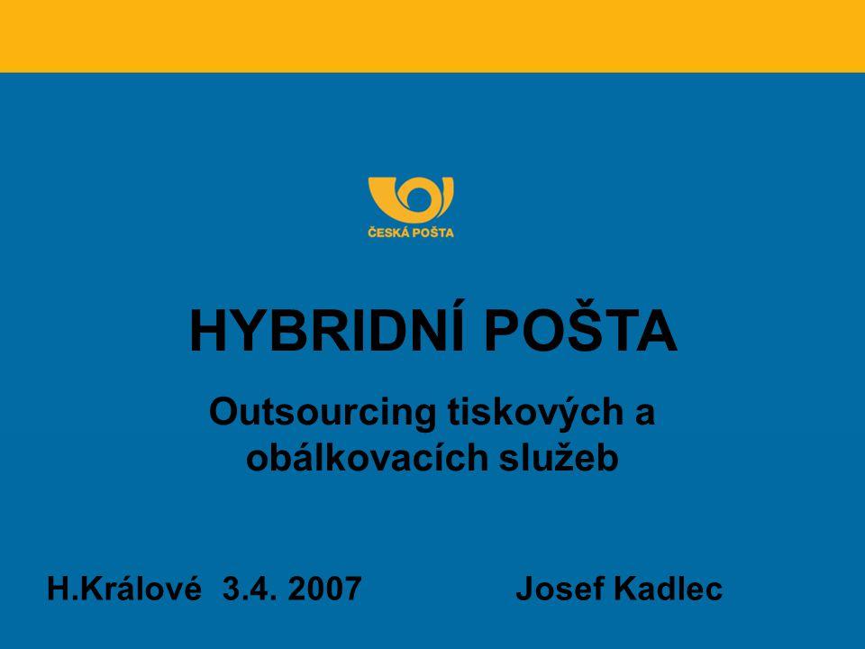 HYBRIDNÍ POŠTA Outsourcing tiskových a obálkovacích služeb H.Králové 3.4. 2007 Josef Kadlec