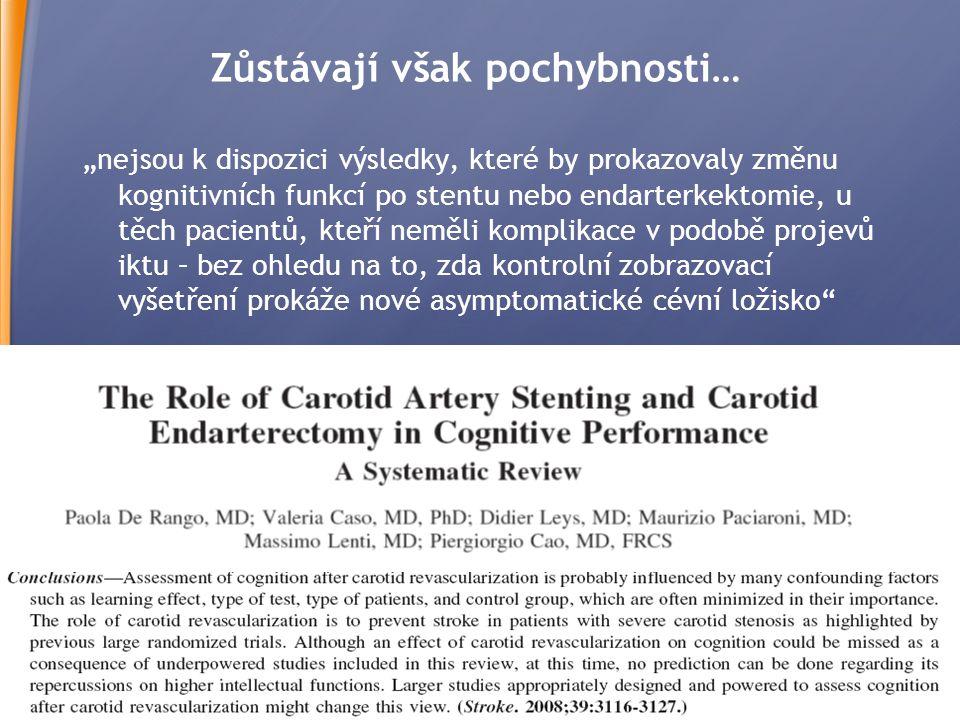 """15 Zůstávají však pochybnosti… """"nejsou k dispozici výsledky, které by prokazovaly změnu kognitivních funkcí po stentu nebo endarterkektomie, u těch pacientů, kteří neměli komplikace v podobě projevů iktu – bez ohledu na to, zda kontrolní zobrazovací vyšetření prokáže nové asymptomatické cévní ložisko"""