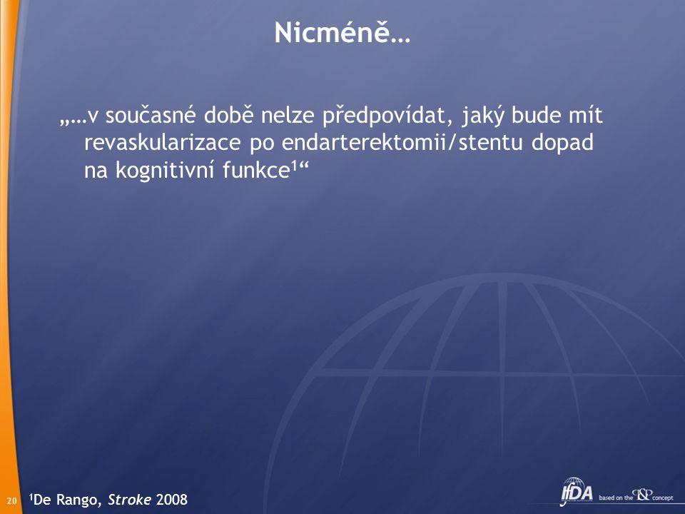 """20 Nicméně… """"…v současné době nelze předpovídat, jaký bude mít revaskularizace po endarterektomii/stentu dopad na kognitivní funkce 1 1 De Rango, Stroke 2008"""