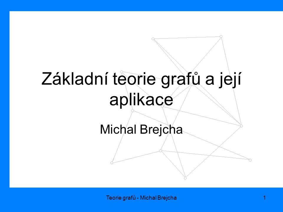 Teorie grafů - Michal Brejcha1 Základní teorie grafů a její aplikace Michal Brejcha