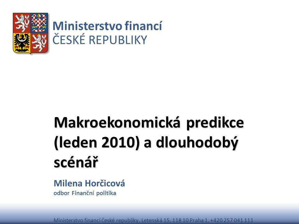 Ministerstvo financí ČESKÉ REPUBLIKY Ministerstvo financí Č eské republiky, Letenská 15, 118 10 Praha 1, +420 257 041 111 Makroekonomická predikce (le