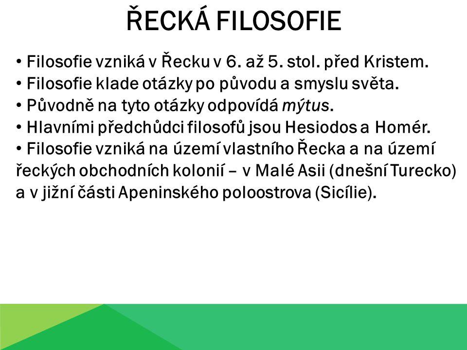 ŘECKÁ FILOSOFIE Filosofie vzniká v Řecku v 6. až 5.