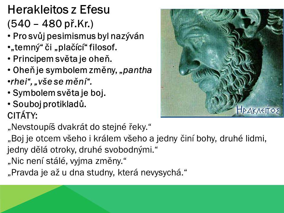 """Herakleitos z Efesu (540 – 480 př.Kr.) Pro svůj pesimismus byl nazýván """"temný či """"plačící filosof."""