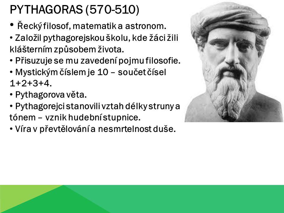 PYTHAGORAS (570-510) Řecký filosof, matematik a astronom.