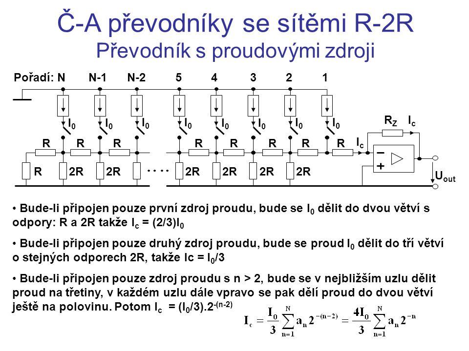 Č-A převodníky se sítěmi R-2R Převodník s proudovými zdroji Bude-li připojen pouze první zdroj proudu, bude se I 0 dělit do dvou větví s odpory: R a 2