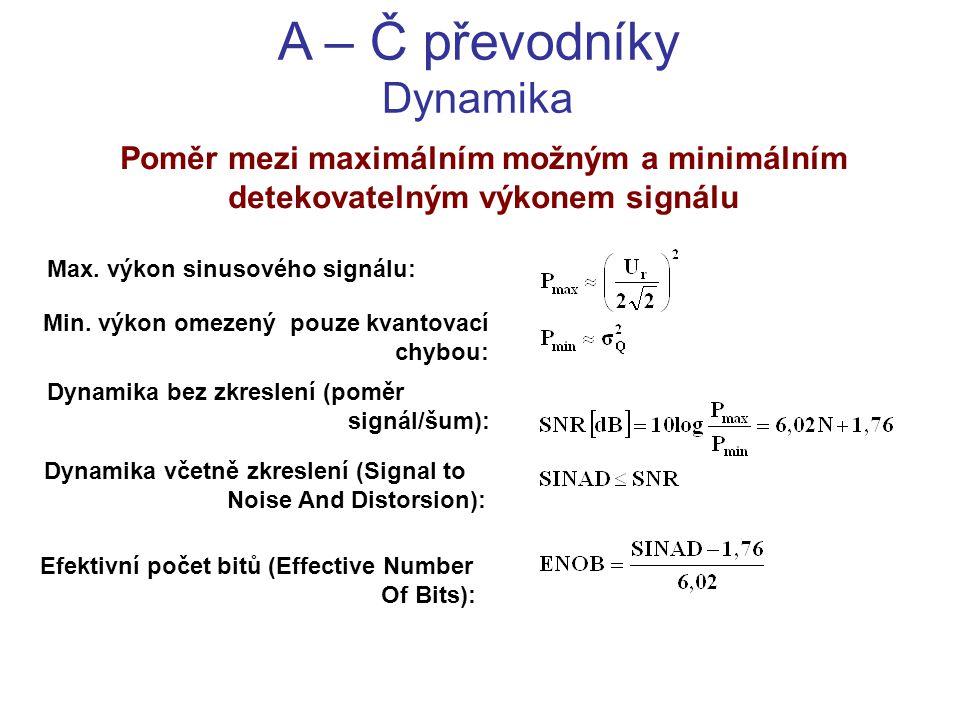 A – Č převodníky Dynamika Poměr mezi maximálním možným a minimálním detekovatelným výkonem signálu Max. výkon sinusového signálu: Min. výkon omezený p