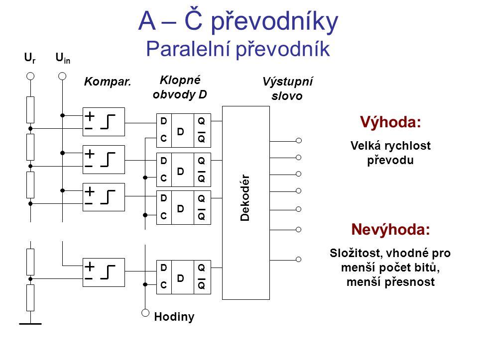 A – Č převodníky Paralelní převodník D C Q Q D D C Q Q D D C Q Q D D C Q Q D UrUr U in Dekodér Hodiny Výstupní slovo Kompar. Klopné obvody D Výhoda: V