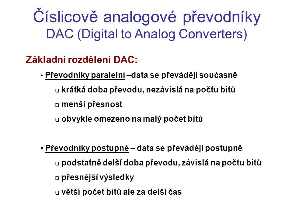 Číslicově analogové převodníky DAC (Digital to Analog Converters) Základní rozdělení DAC: Převodníky paralelní –data se převádějí současně  krátká do