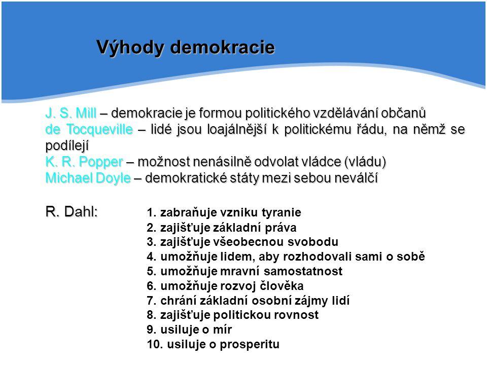 Výhody demokracie J. S. Mill – demokracie je formou politického vzdělávání občanů de Tocqueville – lidé jsou loajálnější k politickému řádu, na němž s