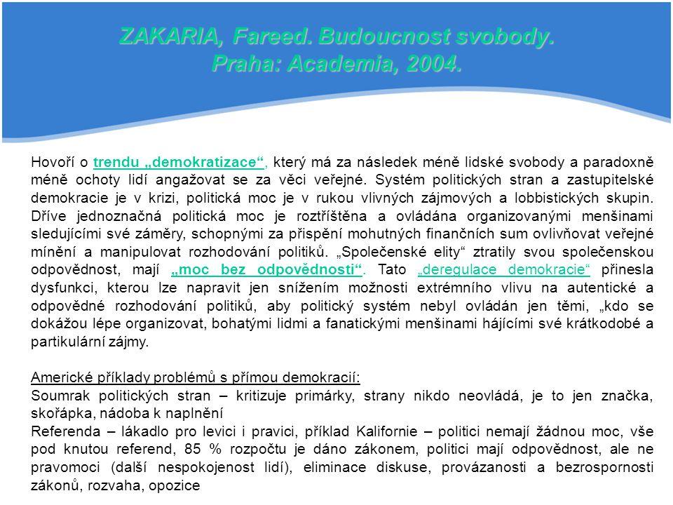 """ZAKARIA, Fareed. Budoucnost svobody. Praha: Academia, 2004. Hovoří o trendu """"demokratizace"""", který má za následek méně lidské svobody a paradoxně méně"""