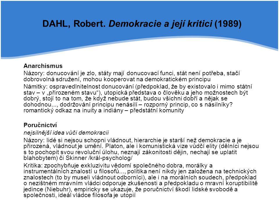 Předpoklady demokracie Robert Dahl stanovuje 6 kritérií:  volení státní činitelé  svobodné, spravedlivé a časté volby  svoboda projevu  alternativní zdroje informací  svoboda shromažďování a sdružování  občanství zahrnující všechny dospělé lidi
