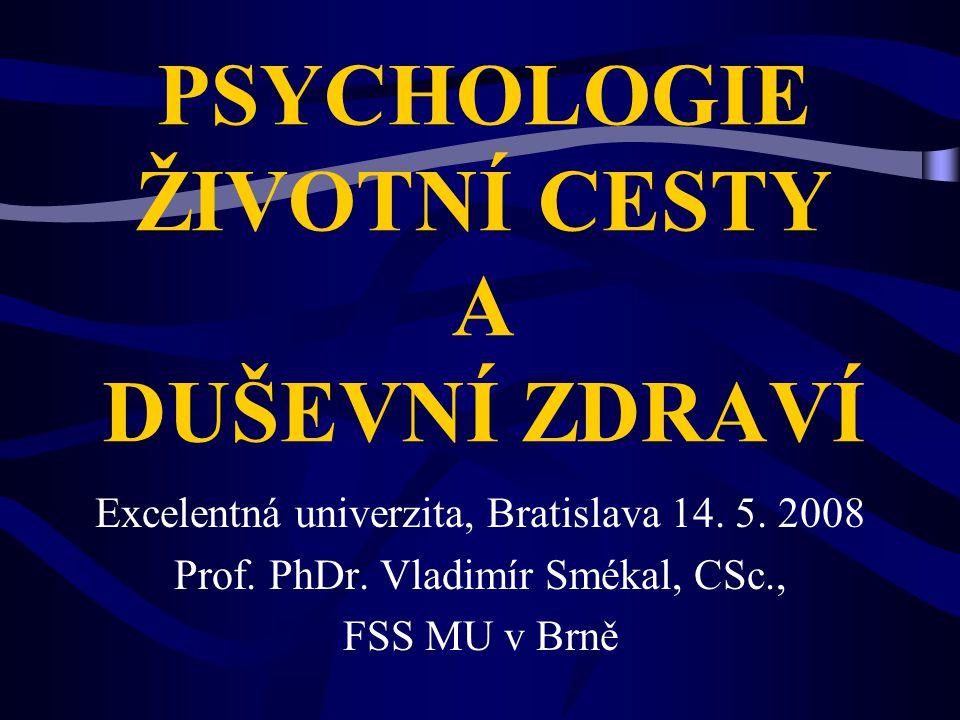 PSYCHOLOGIE ŽIVOTNÍ CESTY A DUŠEVNÍ ZDRAVÍ Excelentná univerzita, Bratislava 14.