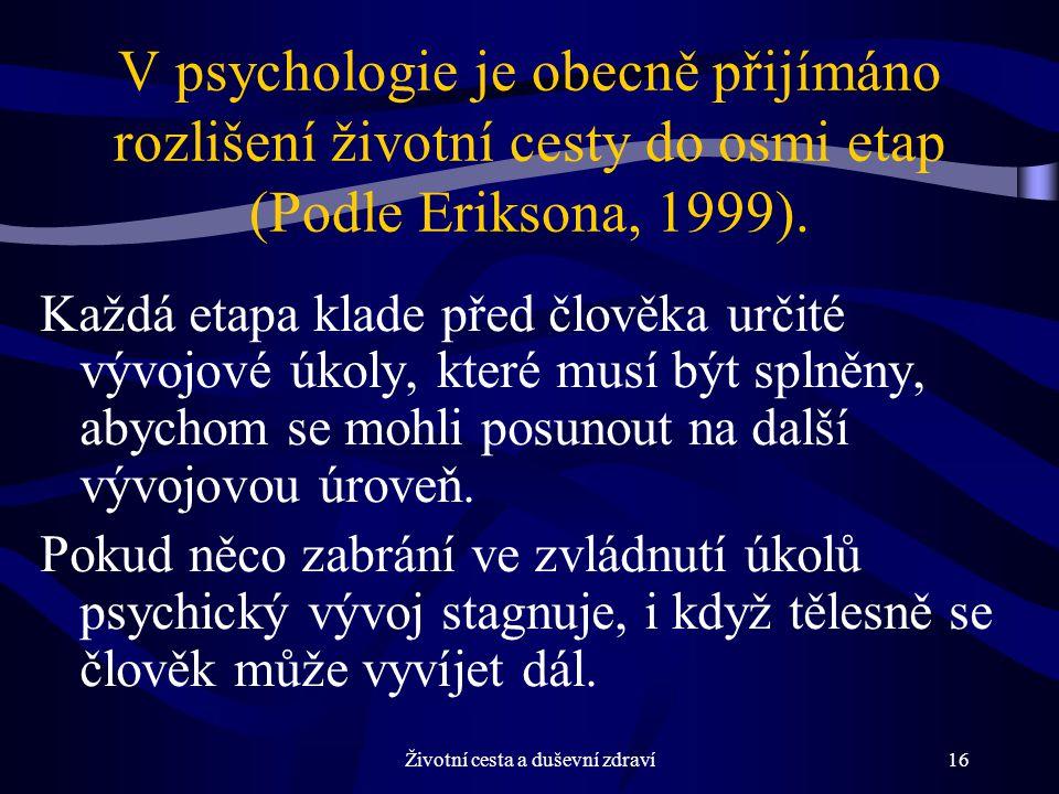 Životní cesta a duševní zdraví16 V psychologie je obecně přijímáno rozlišení životní cesty do osmi etap (Podle Eriksona, 1999).