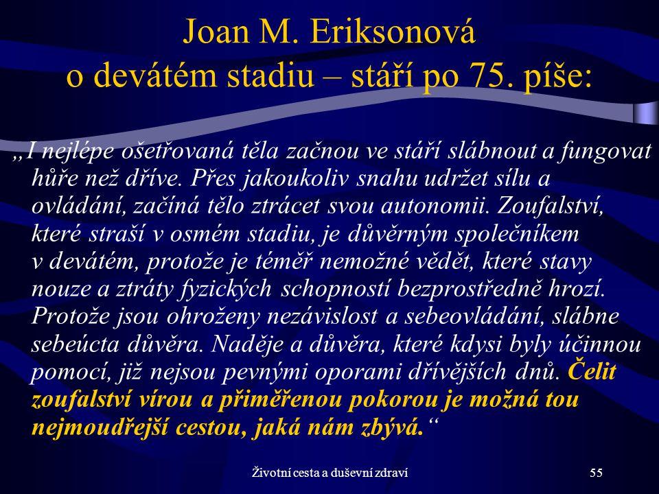 Životní cesta a duševní zdraví55 Joan M.Eriksonová o devátém stadiu – stáří po 75.