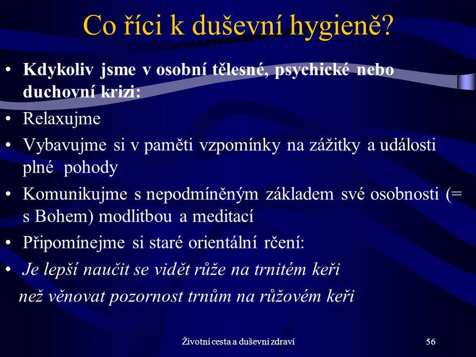 Životní cesta a duševní zdraví56 Co říci k duševní hygieně.