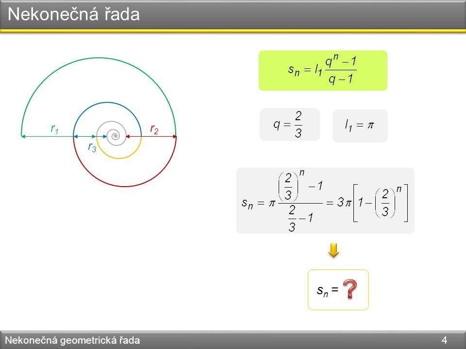 Nekonečná řada Nekonečná geometrická řada 4 s n = r1r1 r2r2 r3r3