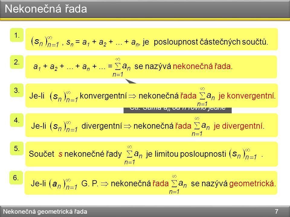 Nekonečná řada Nekonečná geometrická řada 7 1., s n = a 1 + a 2 +...