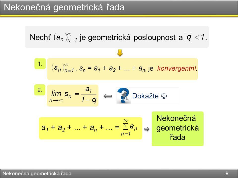 Nekonečná geometrická řada Nekonečná geometrická řada 8 Nechť je geometrická posloupnost a.