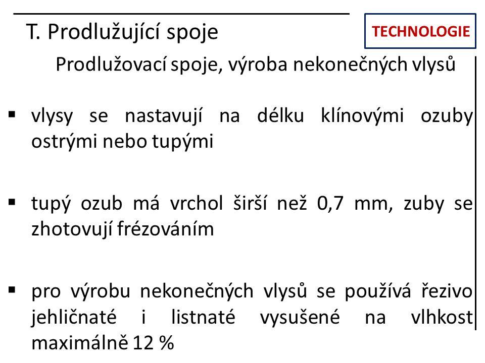 TECHNOLOGIE T. Prodlužující spoje Prodlužovací spoje, výroba nekonečných vlysů  vlysy se nastavují na délku klínovými ozuby ostrými nebo tupými  tup