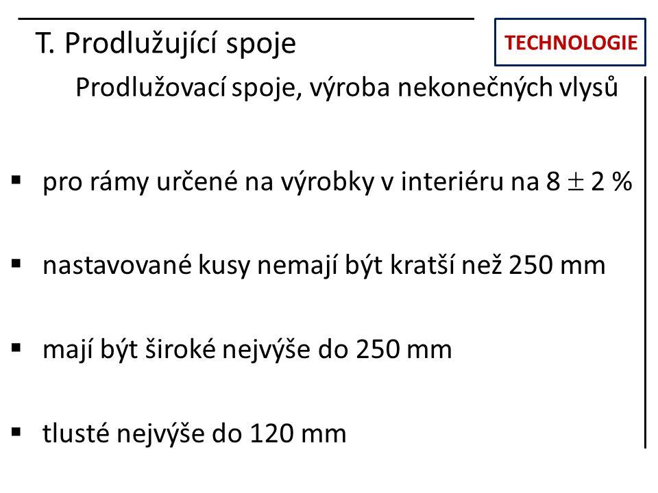 TECHNOLOGIE T. Prodlužující spoje Prodlužovací spoje, výroba nekonečných vlysů  pro rámy určené na výrobky v interiéru na 8  2 %  nastavované kusy