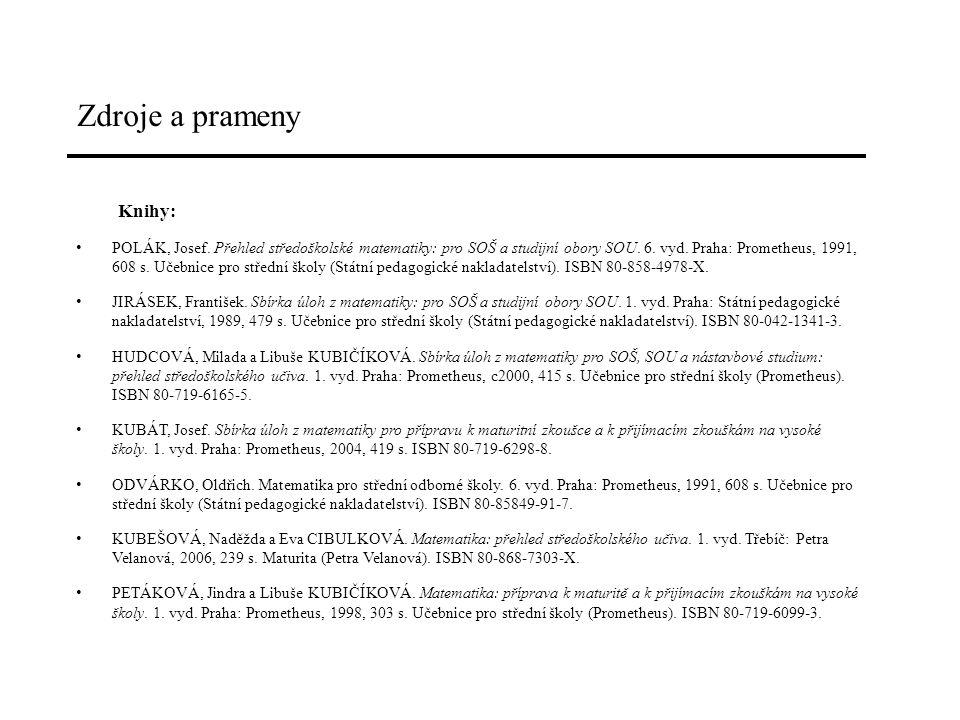 Zdroje a prameny Knihy: POLÁK, Josef. Přehled středoškolské matematiky: pro SOŠ a studijní obory SOU. 6. vyd. Praha: Prometheus, 1991, 608 s. Učebnice