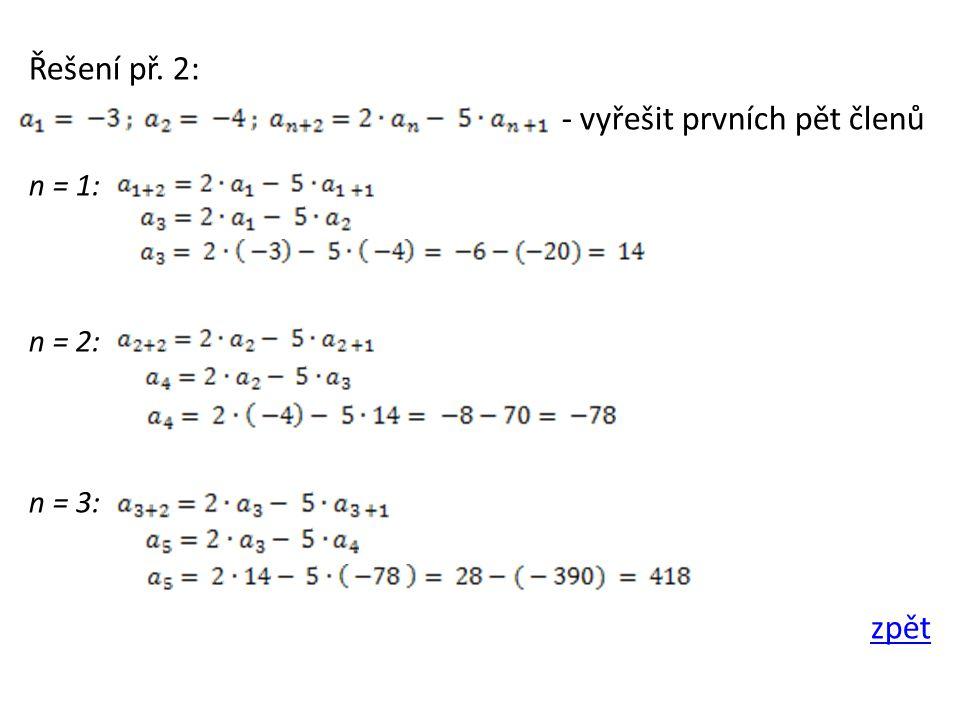 Řešení př. 2: - vyřešit prvních pět členů n = 1: n = 2: n = 3: zpět