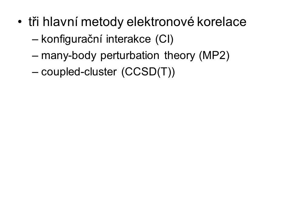 tři hlavní metody elektronové korelace –konfigurační interakce (CI) –many-body perturbation theory (MP2) –coupled-cluster (CCSD(T))
