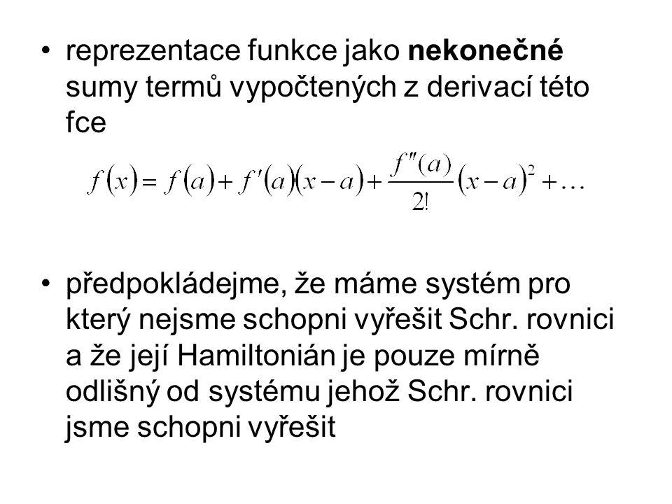 reprezentace funkce jako nekonečné sumy termů vypočtených z derivací této fce předpokládejme, že máme systém pro který nejsme schopni vyřešit Schr. ro