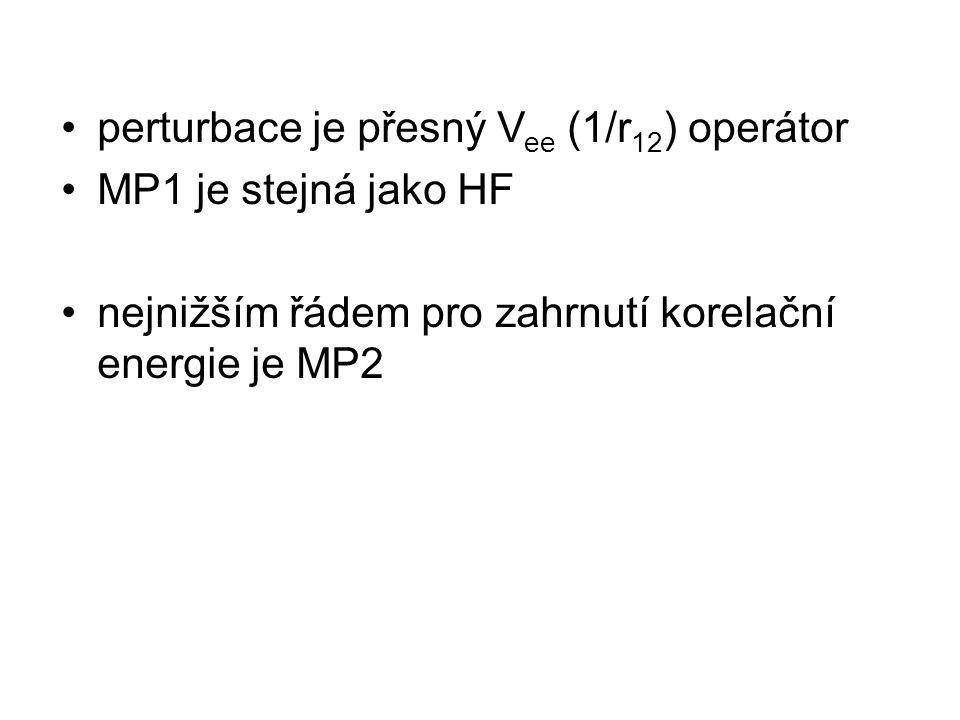 perturbace je přesný V ee (1/r 12 ) operátor MP1 je stejná jako HF nejnižším řádem pro zahrnutí korelační energie je MP2