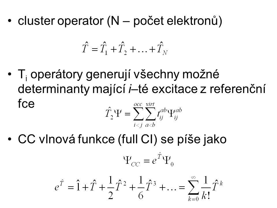 cluster operator (N – počet elektronů) T i operátory generují všechny možné determinanty mající i–té excitace z referenční fce CC vlnová funkce (full CI) se píše jako