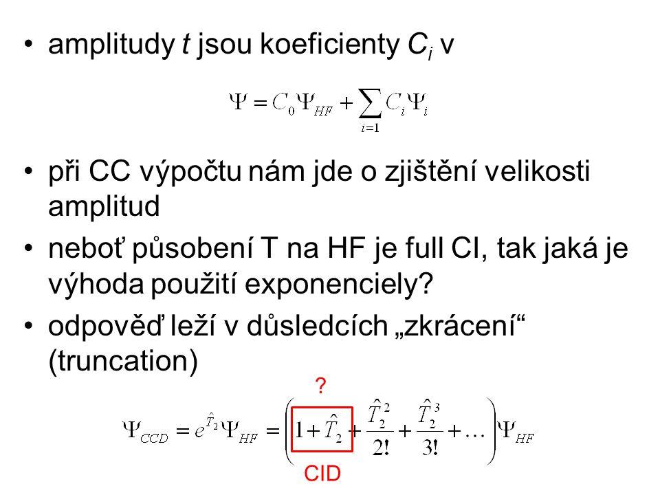 amplitudy t jsou koeficienty C i v při CC výpočtu nám jde o zjištění velikosti amplitud neboť působení T na HF je full CI, tak jaká je výhoda použití