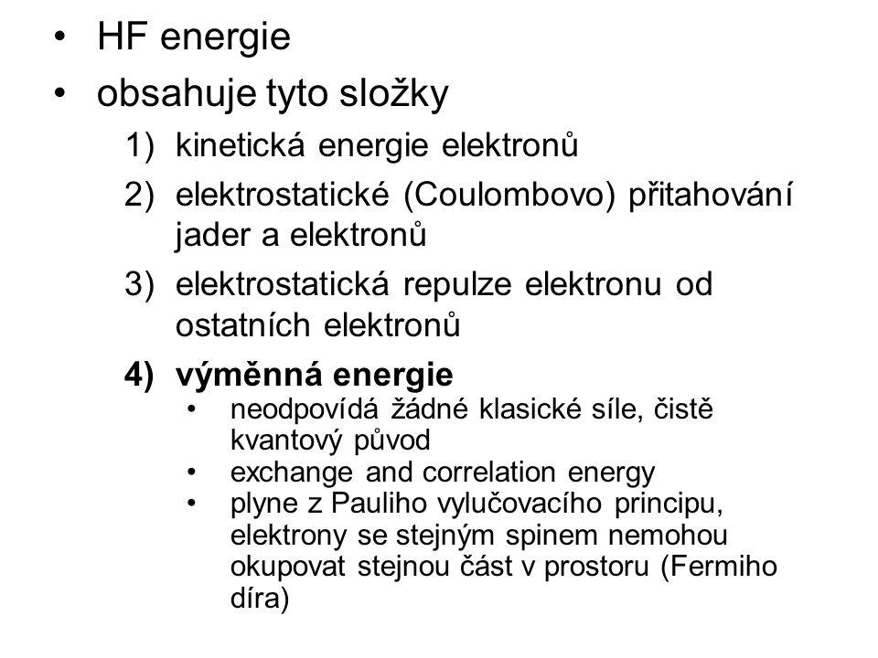 HF energie obsahuje tyto složky 1)kinetická energie elektronů 2)elektrostatické (Coulombovo) přitahování jader a elektronů 3)elektrostatická repulze elektronu od ostatních elektronů 4)výměnná energie neodpovídá žádné klasické síle, čistě kvantový původ exchange and correlation energy plyne z Pauliho vylučovacího principu, elektrony se stejným spinem nemohou okupovat stejnou část v prostoru (Fermiho díra)