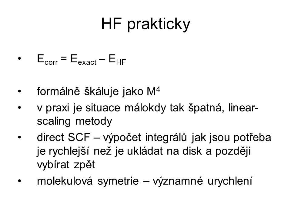 HF prakticky E corr = E exact – E HF formálně škáluje jako M 4 v praxi je situace málokdy tak špatná, linear- scaling metody direct SCF – výpočet integrálů jak jsou potřeba je rychlejší než je ukládat na disk a později vybírat zpět molekulová symetrie – významné urychlení
