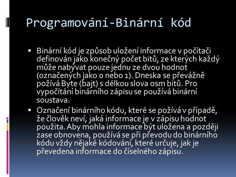 Programování-Binární kód  Binární kód je způsob uložení informace v počítači definován jako konečný počet bitů, ze kterých každý může nabývat pouze j