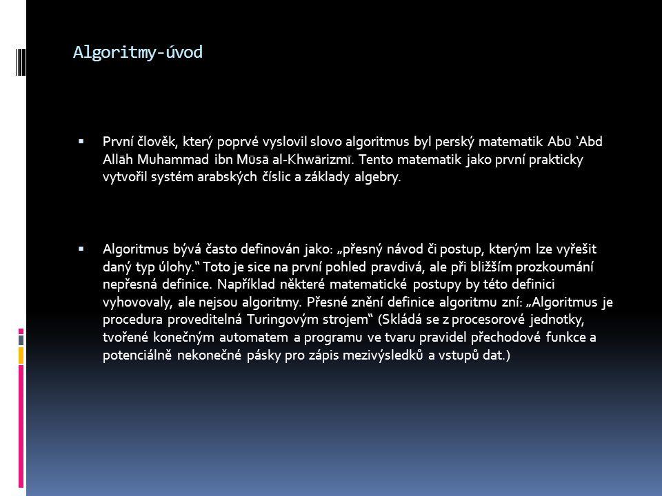 Algoritmy-úvod  První člověk, který poprvé vyslovil slovo algoritmus byl perský matematik Abū 'Abd Allāh Muhammad ibn Mūsā al-Khwārizmī. Tento matema