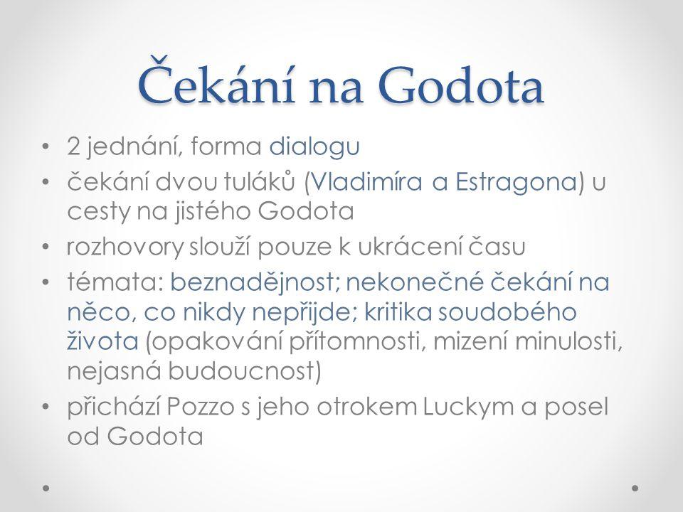 Čekání na Godota 2 jednání, forma dialogu čekání dvou tuláků (Vladimíra a Estragona) u cesty na jistého Godota rozhovory slouží pouze k ukrácení času