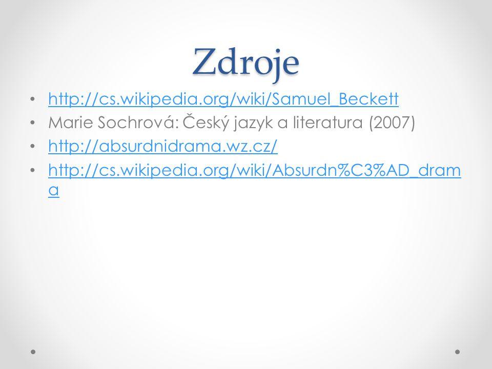 Zdroje http://cs.wikipedia.org/wiki/Samuel_Beckett Marie Sochrová: Český jazyk a literatura (2007) http://absurdnidrama.wz.cz/ http://cs.wikipedia.org