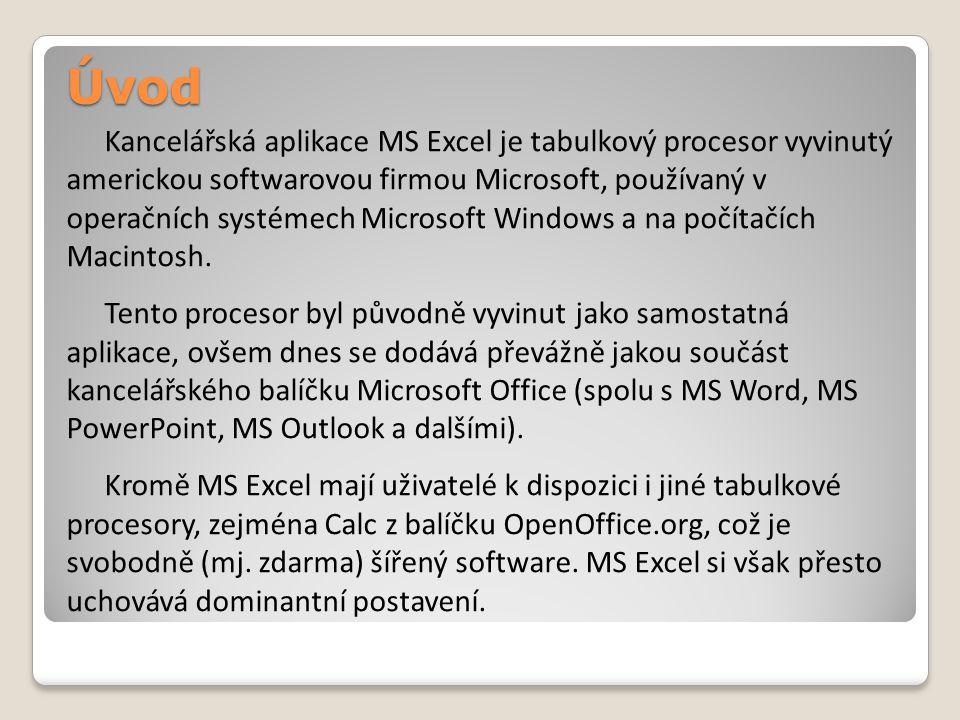 Úvod Kancelářská aplikace MS Excel je tabulkový procesor vyvinutý americkou softwarovou firmou Microsoft, používaný v operačních systémech Microsoft Windows a na počítačích Macintosh.