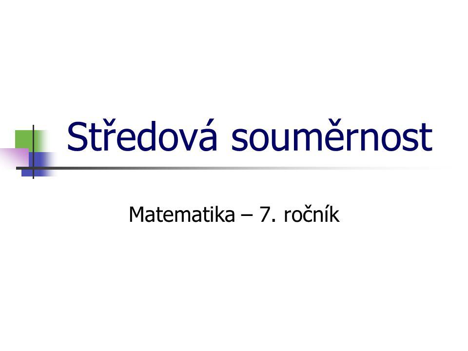Středová souměrnost Matematika – 7. ročník