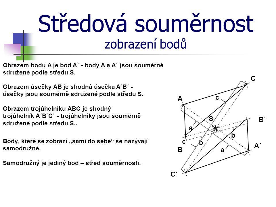 Středová souměrnost zobrazení bodů Obrazem bodu A je bod A´ - body A a A´ jsou souměrně sdružené podle středu S. Obrazem úsečky AB je shodná úsečka A´