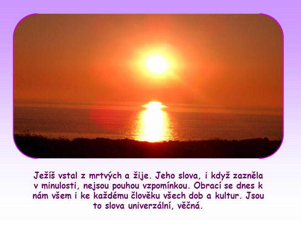 Ježíšova slova jsou však duch a život, protože přicházejí z nebe. Jsou světlem, které sestupuje shůry a má moc shůry. Jeho slova mají takovou sílu a h