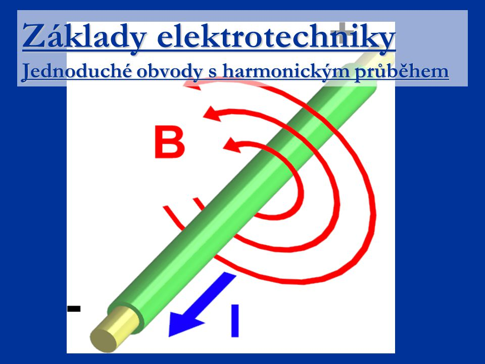 Základní pojmy Jaké jsou hlavní části jednoduchého střídavého obvodu .
