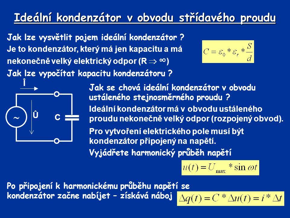 Ideální kondenzátor v obvodu střídavého proudu Jak lze vysvětlit pojem ideální kondenzátor ? Je to kondenzátor, který má jen kapacitu a má nekonečně v