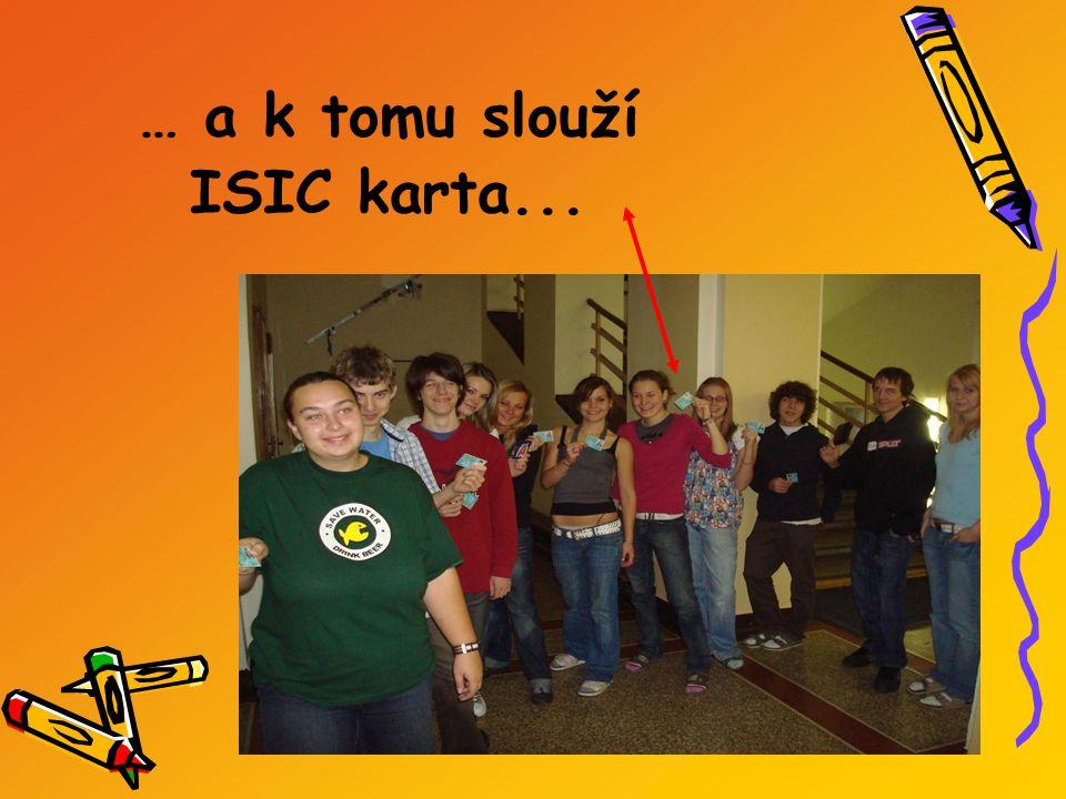 … a k tomu slouží ISIC karta...